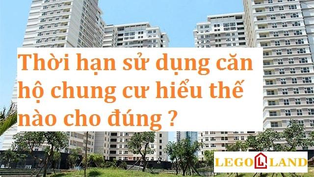 Thời hạn sử dụng căn hộ chung cư hiểu thế nào cho đúng ?