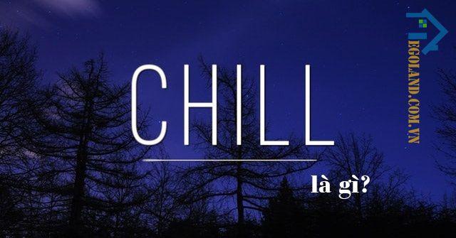 Giải thích ý nghĩa của Chill là gì?