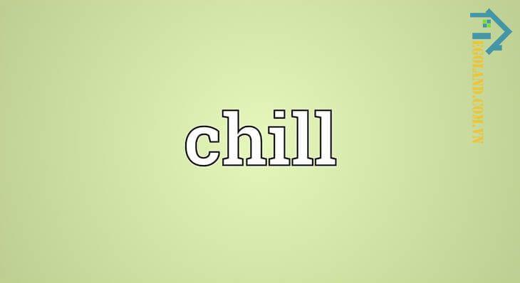 Nguồn gốc xuất hiện từ Chill là gì?