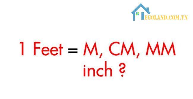 1 feet bằng bao nhiêu m, cm, mm, km, inch, yard là câu hỏi mà rất nhiều người quan tâm hiện nay