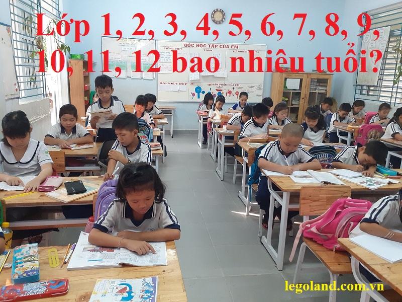Lớp 1, 2, 3, 4, 5, 6, 7, 8, 9, 10, 11, 12 bao nhiêu tuổi